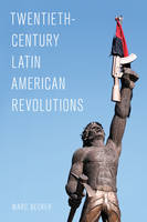 Twentieth-Century Latin American Revolutions by Marc Becker