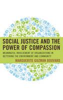Social Justice and the Power of Compassion Meaningful Involvement of Organizations Improving the Environment and Community by Marguerite Guzman Bouvard