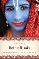 Being Hindu Understanding a Peaceful Path in a Violent World by Hindol Sengupta