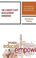 The Library Staff Development Handbook How to Maximize Your Library's Most Important Resource by Mary Grace Flaherty