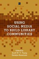 Using Social Media to Build Library Communities by Scott W. H. Young