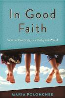 In Good Faith Secular Parenting in a Religious World by Maria Polonchek