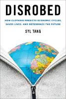 Disrobed How Clothing Predicts Economic Cycles, Saves Lives, and Determines the Future by Syl Tang
