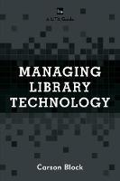 Managing Library Technology A LITA Guide by Carson Block