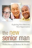 The New Senior Man Exploring New Horizons, New Opportunities by Thelma Reese, Barbara M. Fleisher