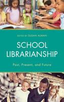 School Librarianship Past, Present, and Future by Susan Webreck Alman