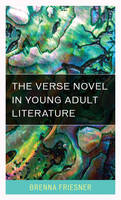 The Verse Novel in Young Adult Literature by Brenna Friesner