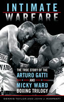 Intimate Warfare The True Story of the Arturo Gatti and Micky Ward Boxing Trilogy by Dennis Taylor, John J. Raspanti