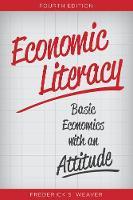 Economic Literacy Basic Economics with an Attitude by Frederick S. Weaver