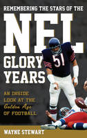Remembering the Stars of the NFL Glory Years An Inside Look at the Golden Age of Football by Wayne Stewart