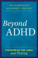 Beyond ADHD Overcoming the Label and Thriving by Jeff Emmerson, Robert Yehling