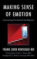 Making Sense of Emotion Innovating Emotional Intelligence by Frank John, M.D. Ninivaggi, Linda C. Mayes
