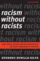 Racism without Racists Color-Blind Racism and the Persistence of Racial Inequality in America by Eduardo Bonilla-Silva