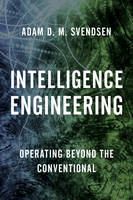 Intelligence Engineering Operating Beyond the Conventional by Adam D. M. Svendsen