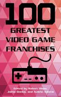 100 Greatest Video Game Franchises by Robert Mejia