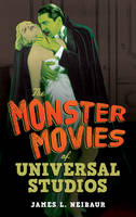 The Monster Movies of Universal Studios by James L. Neibaur
