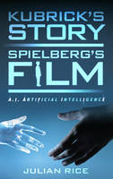 Kubrick's Story, Spielberg's Film A.I. Artificial Intelligence by Julian Rice