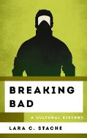Breaking Bad A Cultural History by Lara C. Stache