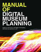Manual of Digital Museum Planning by Gail Dexter Lord, Barry Lord