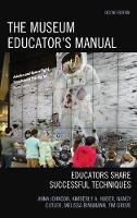 The Museum Educator's Manual Educators Share Successful Techniques by Anna Johnson, Kimberly A. Huber, Nancy C. Cutler, Melissa Bingmann