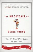 The Importance of Being Funny Why We Need More Jokes in Our Lives by Al Gini