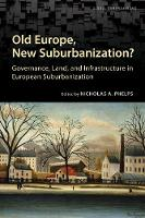 Old Europe, New Suburbanization? Governance, Land, and Infrastructure in European Suburbanization by Nicholas A. Phelps