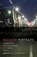 Nuclear Portraits Communities, the Environment, and Public Policy by Laurel Sefton MacDowell