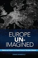 Europe Un-Imagined Nation and Culture at a French-German Television Channel by Damien Stankiewicz