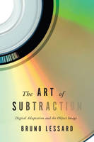 The Art of Subtraction Digital Adaptation and the Object Image by Bruno Lessard