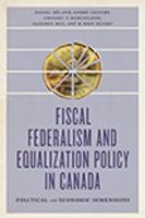 Fiscal Federalism and Equalization Policy in Canada Political and Economic Dimensions by Daniel Beland, Andre Lecours, Gregory Marchildon, Haizhen Mou