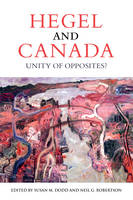Hegel and Canada Unity of Opposites? by Susan Dodd