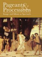 Pageants and Processions Images and Idiom as Spectacle by Herman du Toit