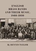 English Brass Bands and Their Music, 1860-1930 by Dennis Taylor