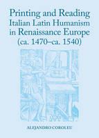 Printing Italian Latin Humanism in Renaissance Europe (ca. 1470-ca. 1540) by Alejandro Coroleu