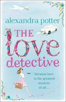 Cover for The Love Detective by Alexandra Potter