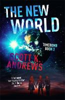 The New World The TimeBomb Trilogy: Book 3 by Scott K. Andrews