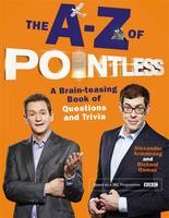 Cover for The A-Z of Pointless A Brain-Teasing Bumper Book of Questions and Trivia by Alexander Armstrong, Richard Osman