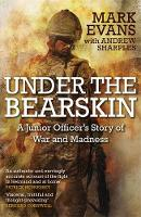 Under the Bearskin A junior officer's story of war and madness by Mark Evans, Andrew Sharples