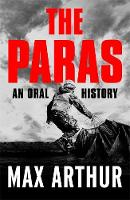 The Paras An Oral History by Max Arthur
