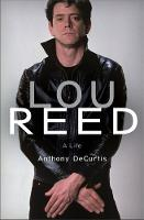 Lou Reed A Life by Anthony DeCurtis