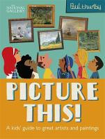 Picture This! A Kids' Guide to the National Gallery by Paul Thurlby