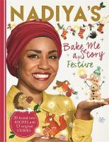 Nadiya's Bake Me a Festive Story Thirty festive recipes and stories for children, from BBC TV star Nadiya Hussain by Nadiya Hussain