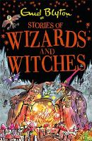 Stories of Wizards and Witches Contains 25 classic Blyton Tales by Enid Blyton