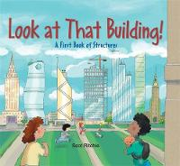 Look at that Building A First Book of Structures by Scot Ritchie