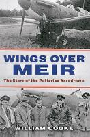 Wings Over Meir The Story of the Potteries Aerodrome by William Cooke