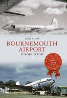 Bournemouth Airport Through Time by Mike Phipp