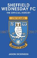 Sheffield Wednesday FC The Official History 1867-2017 by Jason Dickinson