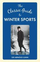 The Classic Guide to Winter Sports by Sir Arnold Lunn