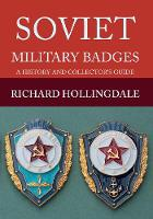 Soviet Military Badges A History and Collector's Guide by Richard Hollingdale