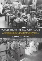 Voices from the Factory Floor The Experiences of Women who Worked in the Manufacturing Industries in Wales, 1945-75 by Catrin Stevens